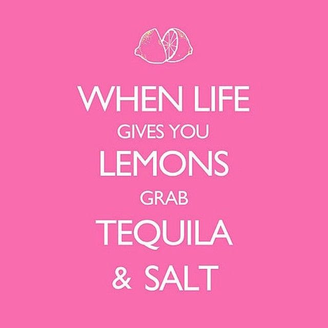 When Life Gives You Lemons Tequila Quotes