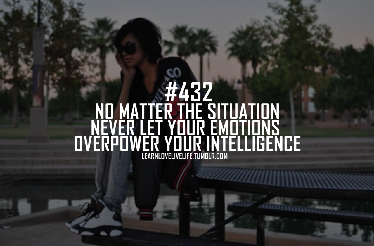 No Matter The Situation Never Let Your Emotions Overpower Your Intelligence Emotion Quote