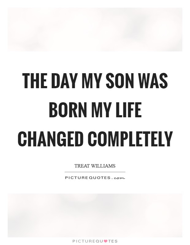 The Day My Son Was Born My Life Changed Completely Picture Quotes