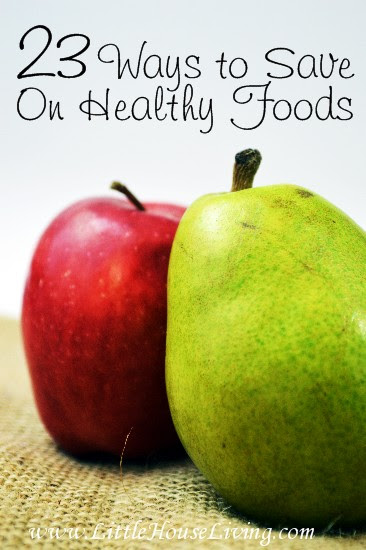 Healthy Foods on a Budget - 23 Tips to Save Big! Little House Living
