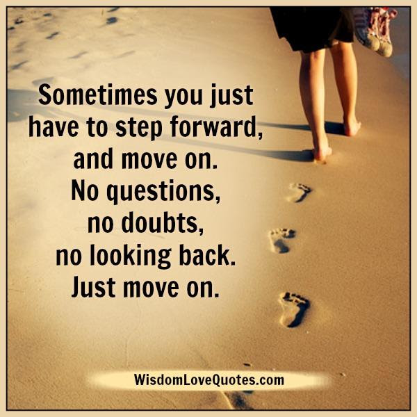 Sometimes You Have To Keep It Moving Forward Wisdom Love Quotes
