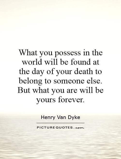 What You Possess In The World Will Be Found At The Day Of Your