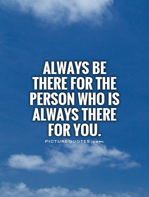 Always Be There For The Person Who Is Always There For You Picture