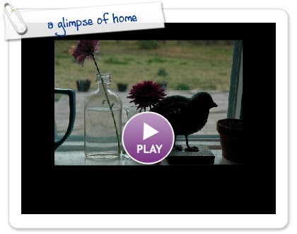 Click to play this Smilebox slideshow: a glimpse of home