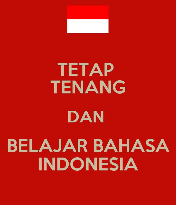 TETAP TENANG DAN BELAJAR BAHASA INDONESIA KEEP CALM AND