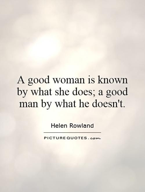 A Good Woman Is Known By What She Does A Good Man By What He