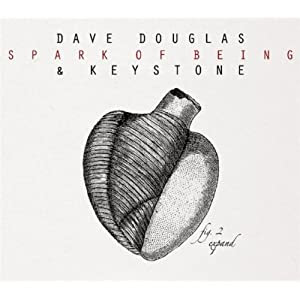 Dave Douglas and Keystone - Spark Of Being cover