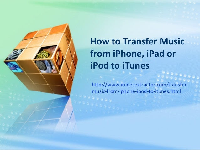 How to Transfer Music from iPhone, iPad or iPod to iTunes