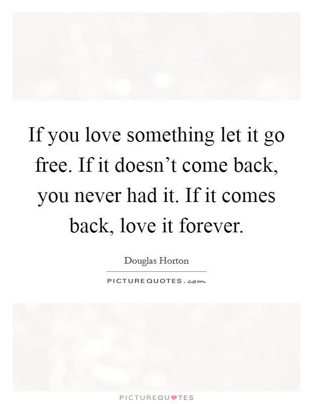 If You Love Something Let It Go Free If It Doesnt Come Back