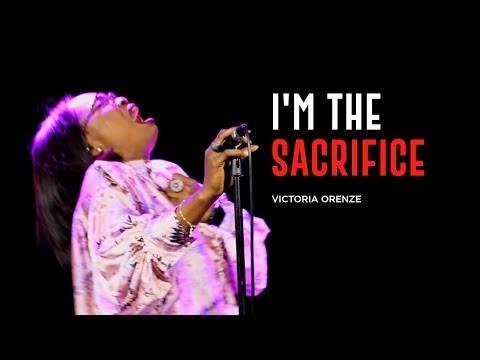 I am The Sacrifice Lyrics by Victoria Orenze