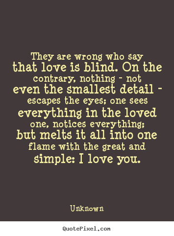 Love Quote They Are Wrong Who Say That Love Is Blind