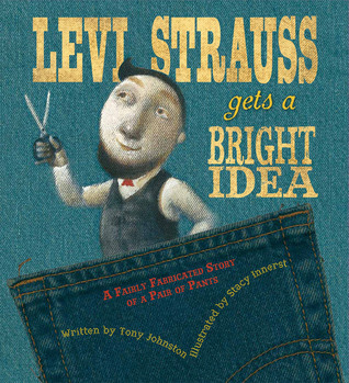 Levi Strauss Gets a Bright Idea: A Fairly Fabricated Story of a Pair of Pants
