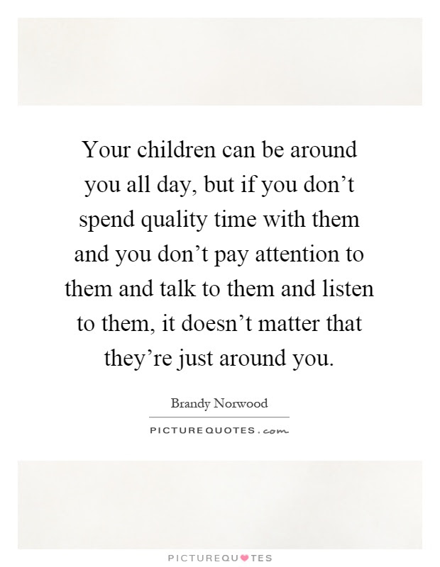 Quality Time Quotes U0026 Sayings Quality Time Picture Quotes