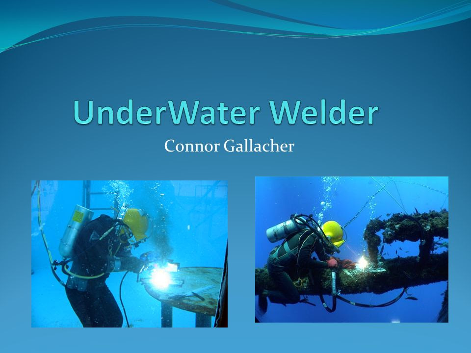 Underwater Welder Connor Gallacher Ppt Video Online Download