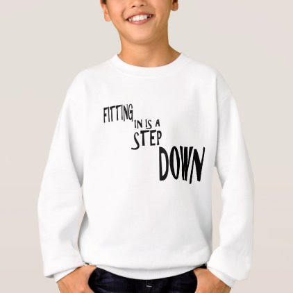 Fitting In Is A Step DOWN Sweatshirt