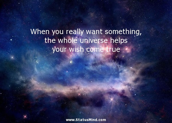 When You Really Want Something The Whole Universe Statusmindcom