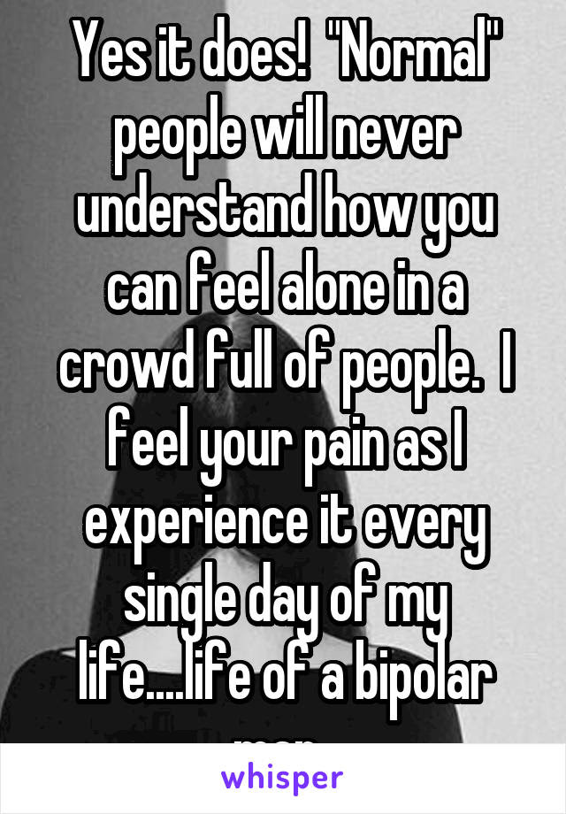 Yes It Does Normal People Will Never Understand How You Can Feel