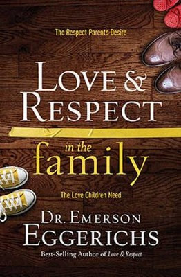 Love & Respect in the Family: The Respect Parents Desire;  The Love Children Need    -     By: Emerson Eggerichs