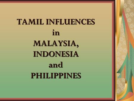 TAMIL CULTURAL INFLUENCES IN MALAYSIA  ppt video online download