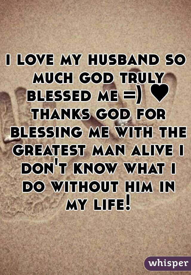 I Love My Husband So Much God Truly Blessed Me Thanks God For