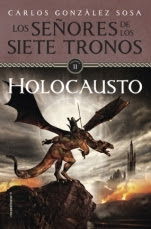 Holocausto (Los señores de los Siete Tronos II) Carlos González Sosa