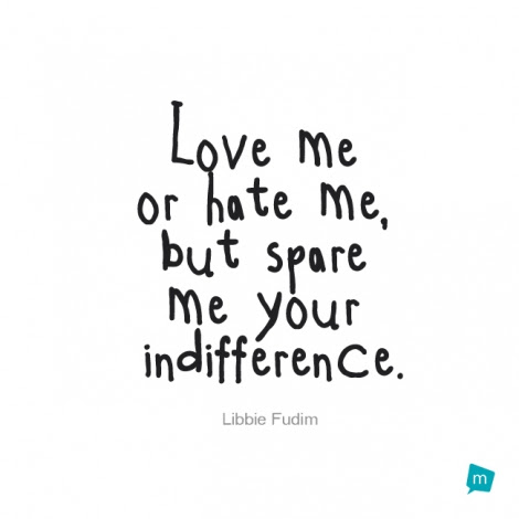 Libbie Fudim Quote Indifference Quoteinspirational Quote Love Me