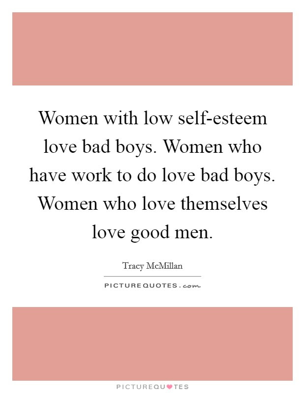 Women With Low Self Esteem Love Bad Boys Women Who Have Work To