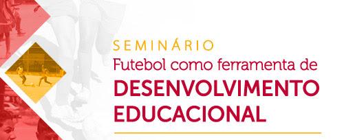 Seminário Futebol como ferramenta de Desenvolvimento Educacional