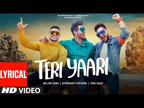 Teri Yaari Lyrics | Millind Gaba, Aparshakti Khurana, King Kaazi | Lyricist Music MG | T-Series