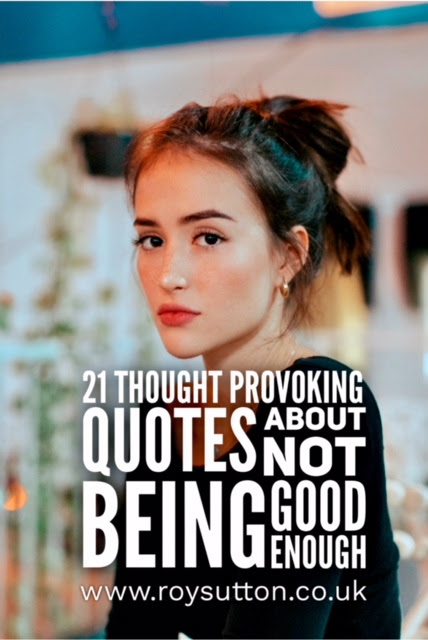 21 Thought Provoking Quotes About Not Being Good Enough Roy Sutton