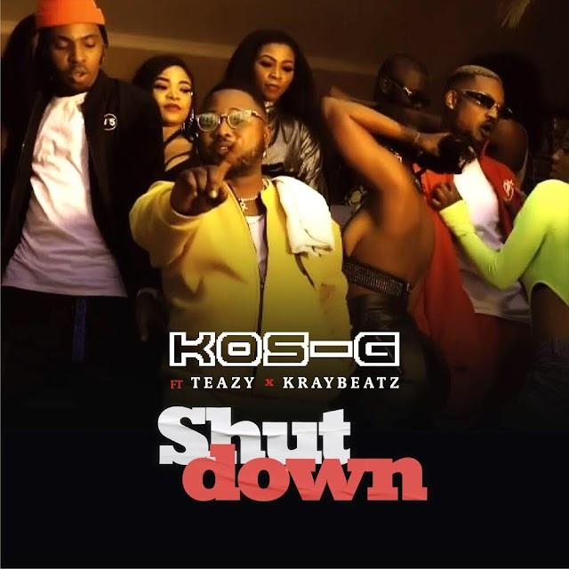 Music : Kos-G ft. Teazy & Kraybeatz - Shut Down