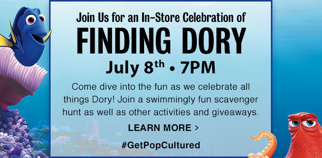 Finding Dory - Join Us for an In-Store Celebration of FINDING DORY July 8th - 7PM. LEARN MORE #GetPopCultured