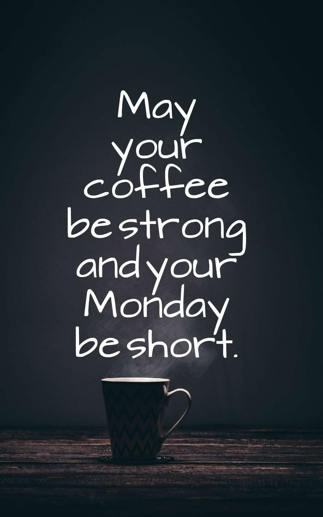 May Your Coffee Be Strong And Your Monday Be Short Pictures Photos