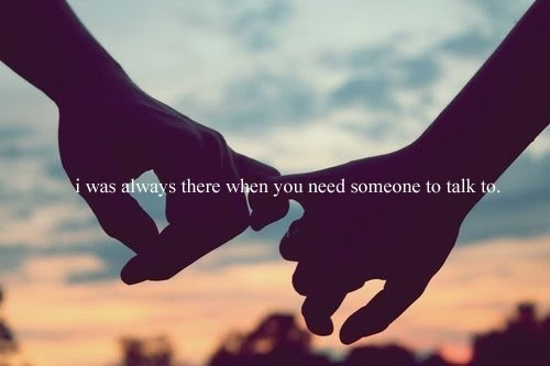 I Was Always There When You Need Someone To Talk To Unknown