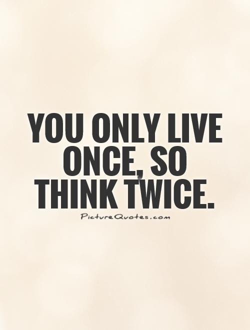 You Only Live Once Quotes Sayings You Only Live Once Picture Quotes