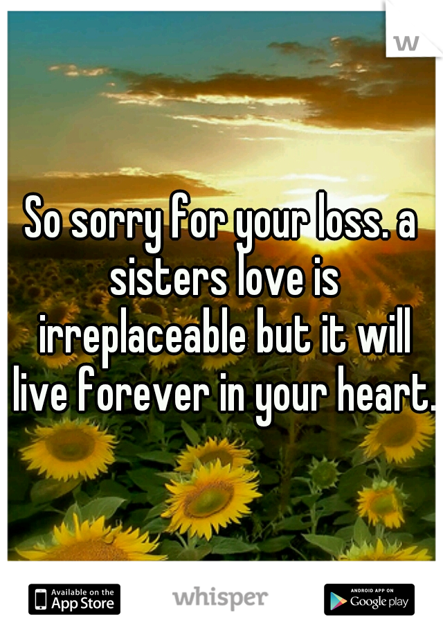 So Sorry For Your Loss A Sisters Love Is Irreplaceable But It Will