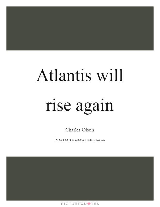 Atlantis Will Rise Again Picture Quotes