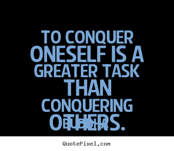 Inspirational Quotes To Conquer Oneself Is A Greater Task Than