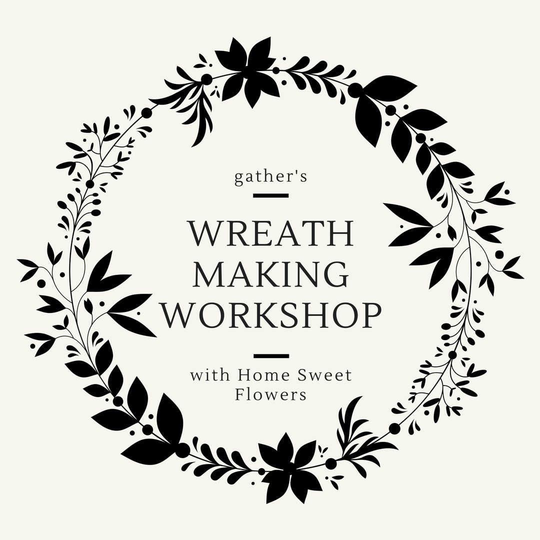 Wreath Making Workshop November 16th Sold Out Gather