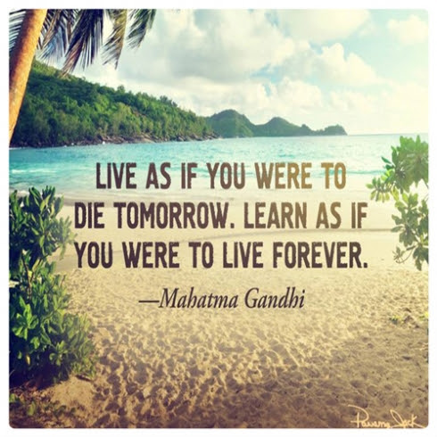 Live As If You Were To Die Tomorrow Learn As If You Were To Live Fo