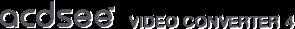 ACDSee Video Converter Pro 4