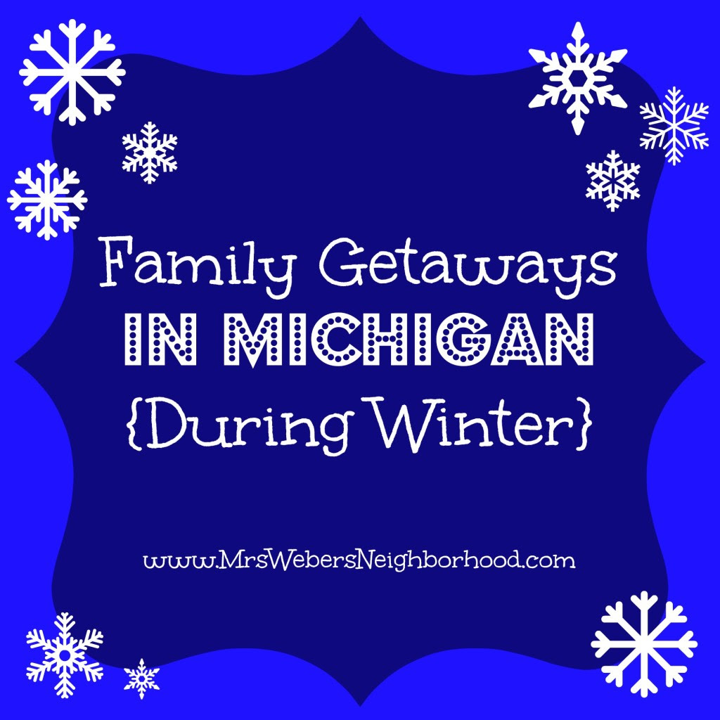 Family Getaways In Michigan During Winter  Mrs Webers