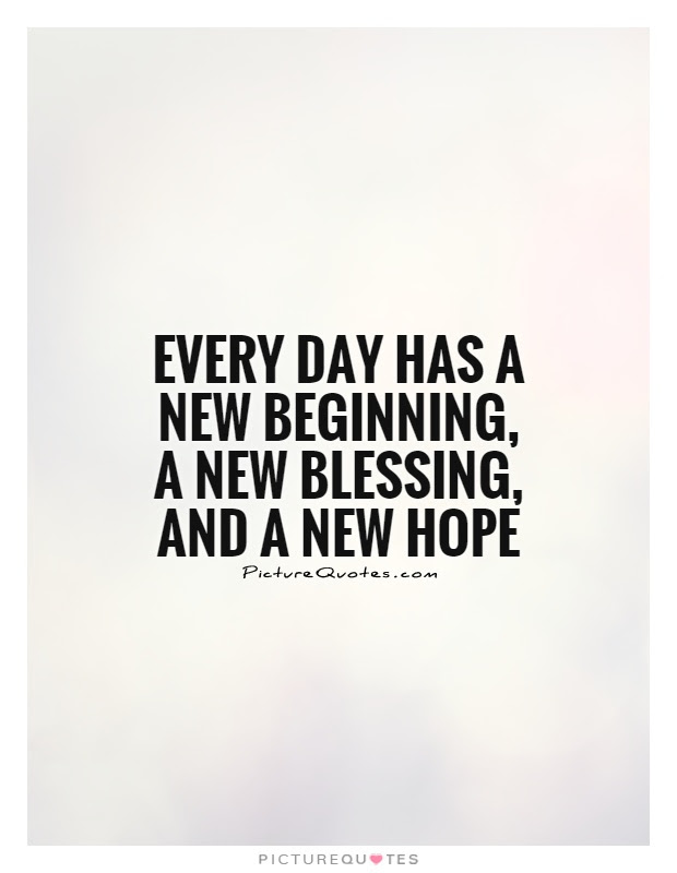 Every Day Has A New Beginning A New Blessing And A New Hope