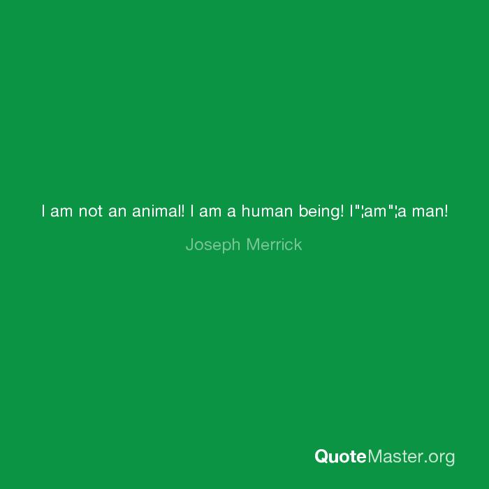 I Am Not An Animal I Am A Human Being Iama Man Joseph Merrick