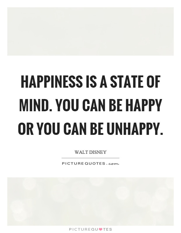 Happiness Is A State Of Mind You Can Be Happy Or You Can Be