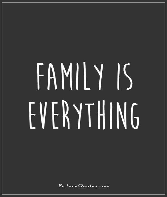 Family Is Everything Picture Quotes