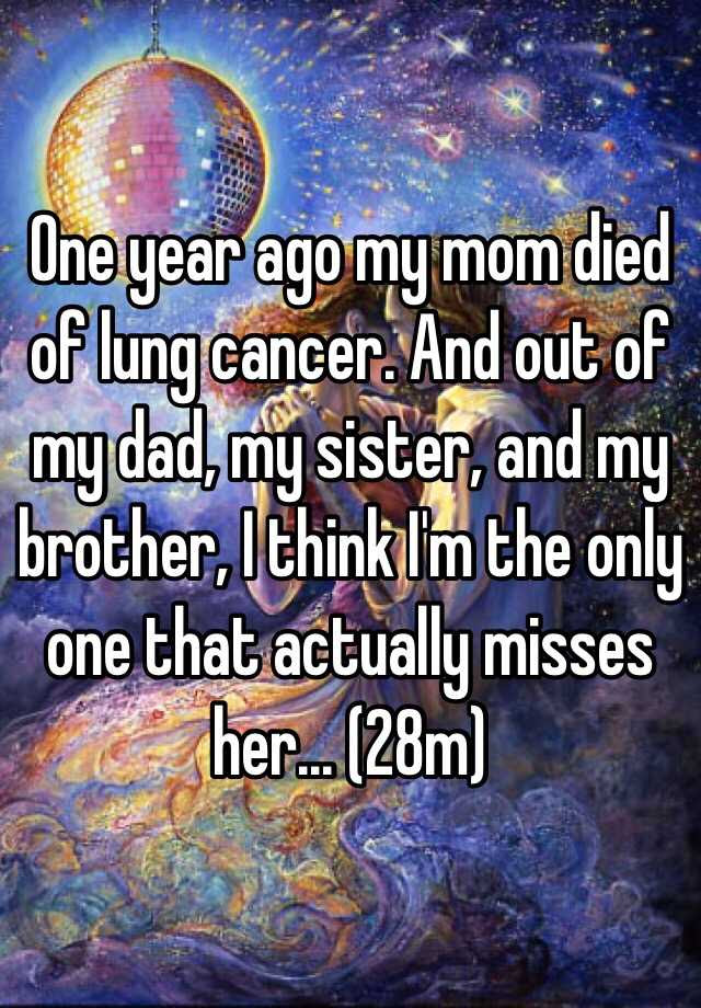 One Year Ago My Mom Died Of Lung Cancer And Out Of My Dad My