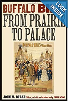 Buffalo Bill from Prairie to Palace. John M. Burke, edited by Chris Dixon.