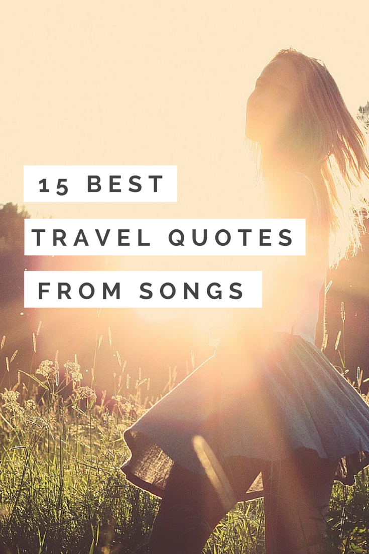 Travel Quotes U0026gt U0026gt 15 Inspiring Travel Quotes From Songs 44 Quotes