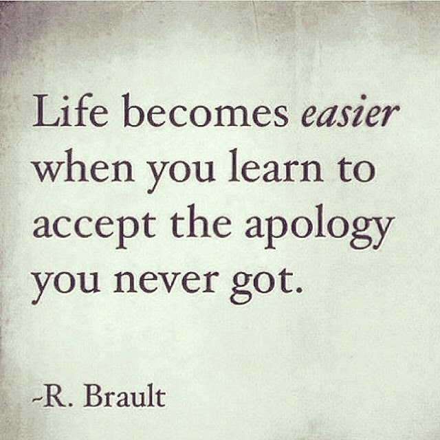 Life Becomes Easier When You Learn To Accept The Apology You Never